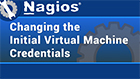 Changing the Initial Nagios XI Virtual Machine Credentials